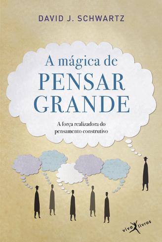 A MAGICA DE PENSAR GRANDE