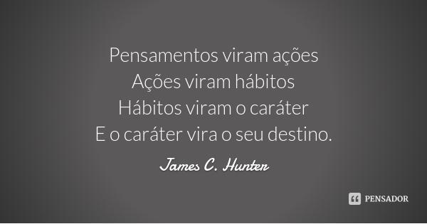 james_c_hunter_pensamentos_viram_acoes_acoes_viram_habi_k9mv8n
